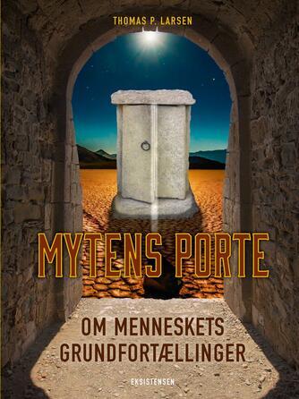 Thomas P. Larsen: Mytens porte : om menneskets grundfortællinger