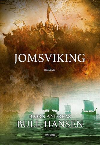Bjørn Andreas Bull-Hansen (f. 1972): Jomsviking : roman