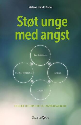 Malene Klindt Bohni: Støt unge med angst : en guide til forældre og fagprofessionelle