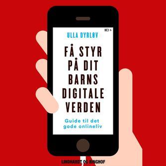 Ulla Dyrløv: Få styr på dit barns digitale verden : guide til det gode onlineliv