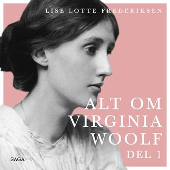 Lise Lotte Frederiksen (f. 1951): Alt om Virginia Woolf. 1