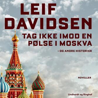 Leif Davidsen: Tag ikke imod en pølse i Moskva og andre historier
