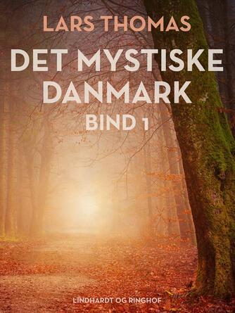 : Det mystiske Danmark. Bind 1