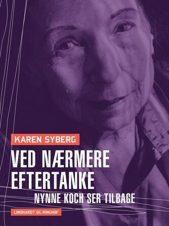 Karen Syberg: Ved nærmere eftertanke : Nynne Koch ser tilbage