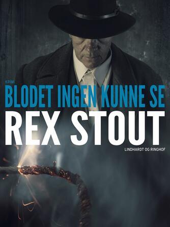 Rex Stout: Blodet ingen kunne se