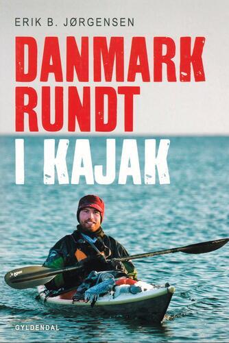 Erik B. Jørgensen (f. 1975): Danmark rundt i kajak : eventyr under isvinteren 2009-10