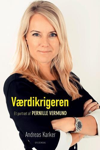 Andreas Karker: Værdikrigeren : et portræt af Pernille Vermund