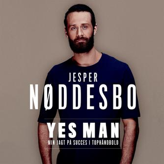 Jesper Nøddesbo: Yes man : min jagt på succes i tophåndbold