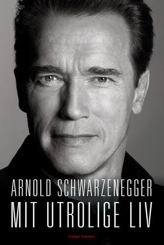 Arnold Schwarzenegger: Mit utrolige liv