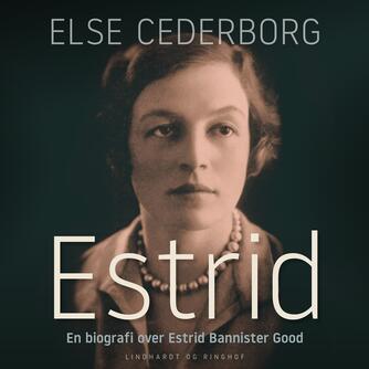 Else Cederborg: Estrid : en biografi over Estrid Bannister Good