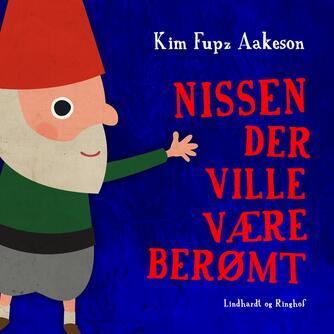 Kim Fupz Aakeson: Nissen der ville være berømt