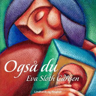 Eva Sloth Carlsen: - også du : noveller