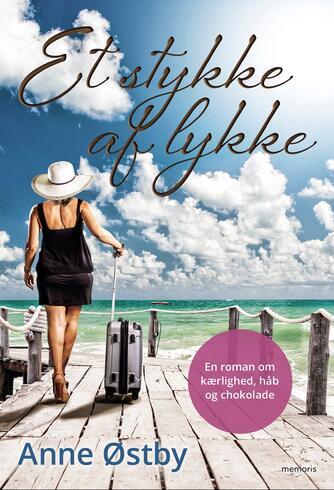 Anne Ch. Østby: Et stykke af lykke : en roman om kærlighed, håb og chokolade