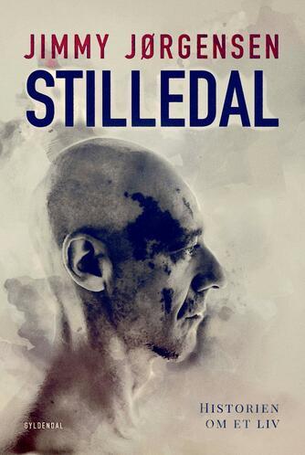 Jimmy Jørgensen (f. 1964): Stilledal : historien om et liv