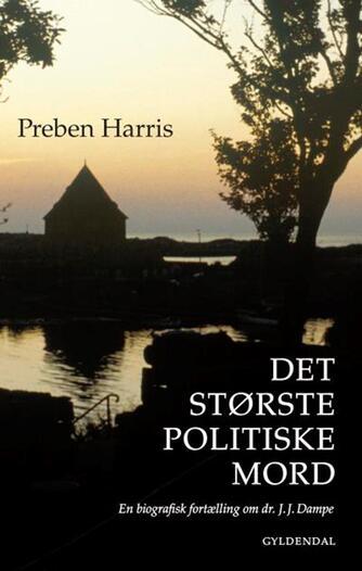 Preben Harris: Det største politiske mord : en biografisk fortælling om dr. J.J. Dampe