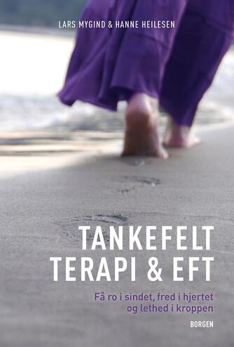 : Tankefeltterapi & EFT : få ro i sindet, fred i hjertet og lethed i kroppen