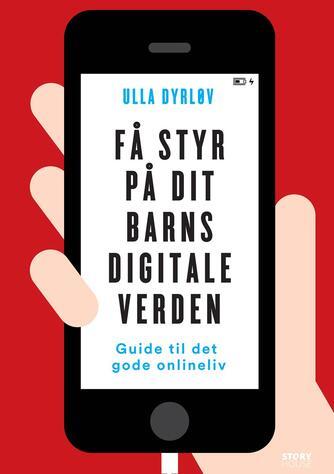 Ulla Dyrløv, Sabine Dyrløv Klindt: Få styr på dit barns digitale verden : guide til det gode onlineliv