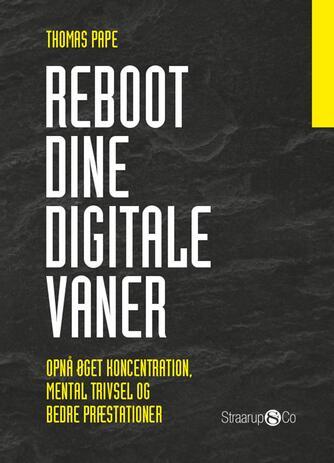 Thomas Pape (f. 1975-06-03): Reboot dine digitale vaner : opnå øget koncentration, mental trivsel og bedre præstationer