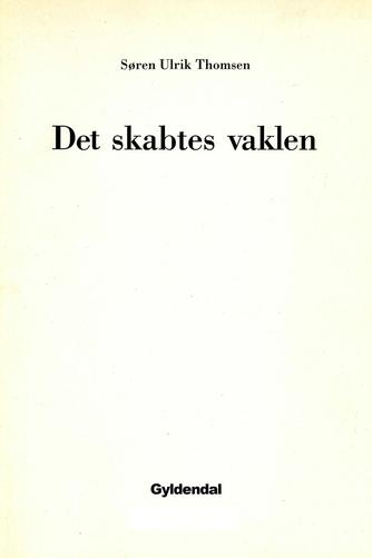 Søren Ulrik Thomsen (f. 1956): Det skabtes vaklen : arabesker
