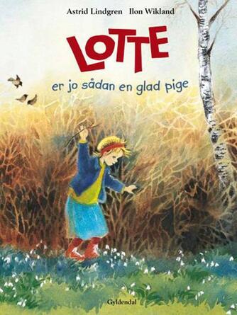 Astrid Lindgren: Lotte er jo sådan en glad pige