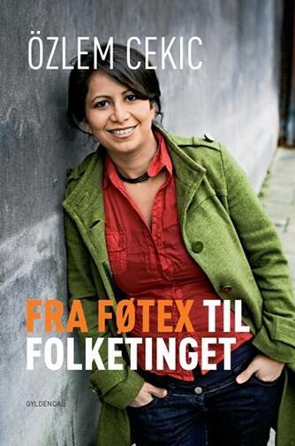 Özlem Cekic: Fra Føtex til Folketinget