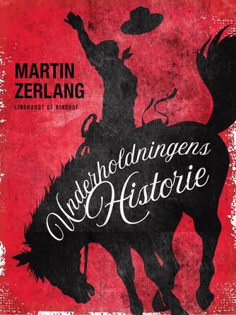Martin Zerlang: Underholdningens historie : fra antikkens gladiatorer til nutidens TV-serier