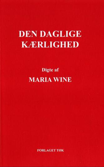 Maria Wine: Den daglige kærlighed : digte