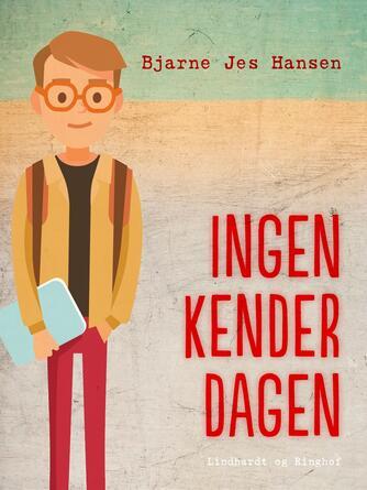 Bjarne Jes Hansen (f. 1944): Ingen kender dagen