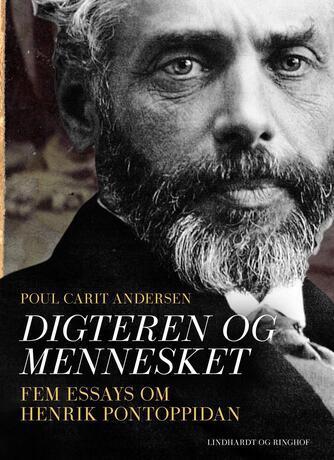 Poul Carit Andersen: Digteren og mennesket : fem essays om Henrik Pontoppidan