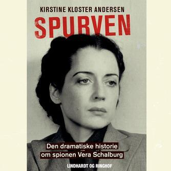 Kirstine Kloster Andersen: Spurven : den dramatiske historie om spionen Vera Schalburg