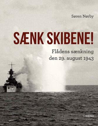 Søren Nørby (f. 1976-04-14): Sænk skibene! : flådens sænkning den 29. august 1943