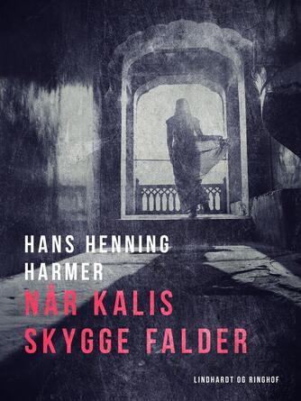 Hans Henning Harmer: Når Kalis skygge falder