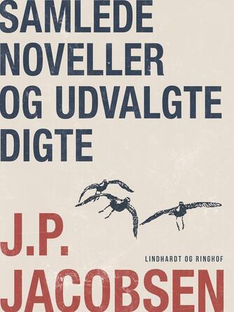 J. P. Jacobsen (f. 1847): Samlede noveller og udvalgte digte