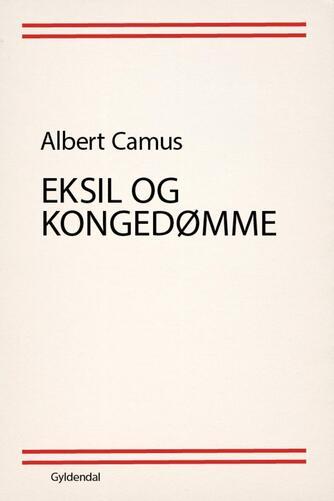 Albert Camus: Eksil og kongedømme
