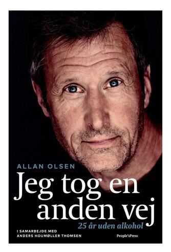 Allan Olsen (f. 1960), Anders Houmøller Thomsen: Jeg tog en anden vej : 25 år uden alkohol