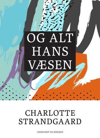 Charlotte Strandgaard: Og alt hans væsen
