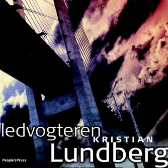 Kristian Lundberg: Ledvogteren : kriminalroman