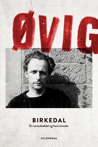 Peter Øvig Knudsen: Birkedal : en torturbøddel og hans kvinder
