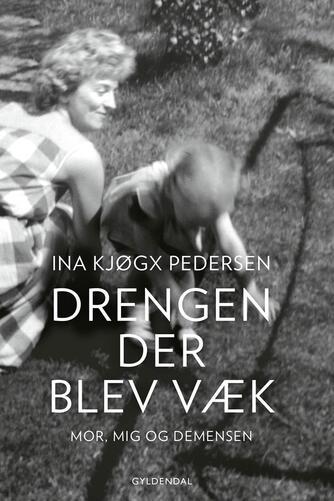 Ina Kjøgx Pedersen: Drengen, der blev væk : mor, mig og demensen