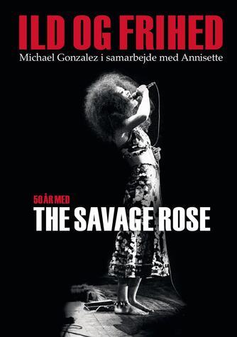 Michael José Gonzalez, Annisette: Ild og frihed : 50 år med The Savage Rose