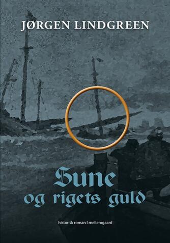 Jørgen Lindgreen: Sune og rigets guld : historisk roman