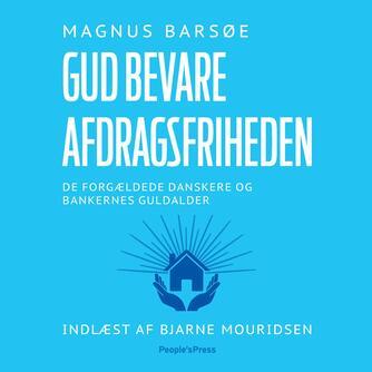 Magnus Barsøe: Gud bevare afdragsfriheden : de forgældede danskere og bankernes guldalder