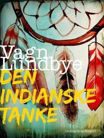 Vagn Lundbye: Den indianske tanke : skildringer fra en rejse i Nordamerika