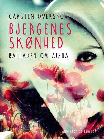 Carsten Overskov: Bjergenes skønhed : balladen om Aisha Qurashi og Bo Klink Rasmussen