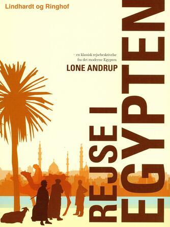 Lone Andrup: Rejse i Egypten : en klassisk rejsebeskrivelse fra det moderne Egypten