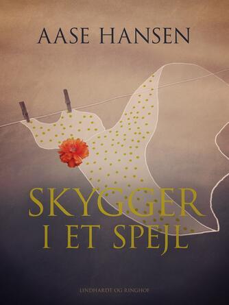 Aase Hansen (f. 1893): Skygger i et spejl