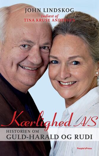 John Lindskog: Kærlighed A/S : historien om Guld-Harald og Rudi