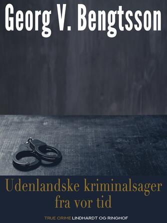 Georg V. Bengtsson: Udenlandske kriminalsager fra vor tid