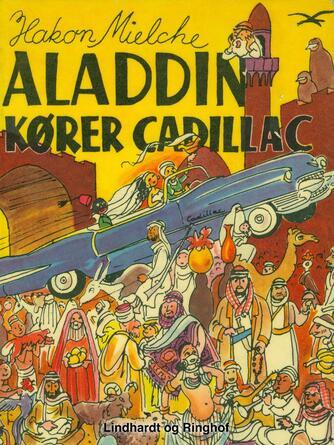 Hakon Mielche: Aladdin kører Cadillac