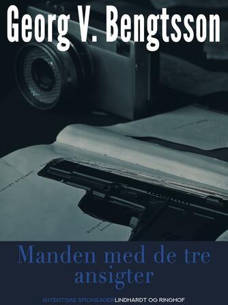 Georg V. Bengtsson: Manden med de tre ansigter og andre spionaffærer